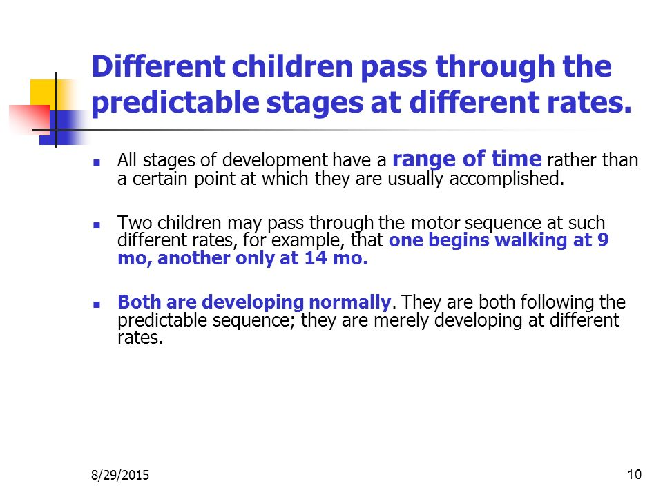 022 sequence and rate of development When evaluating children and adolescents, the developmental sequence is a factor that cannot be separated from the evaluation of those groups and something which must be considered in the design of test batteries.