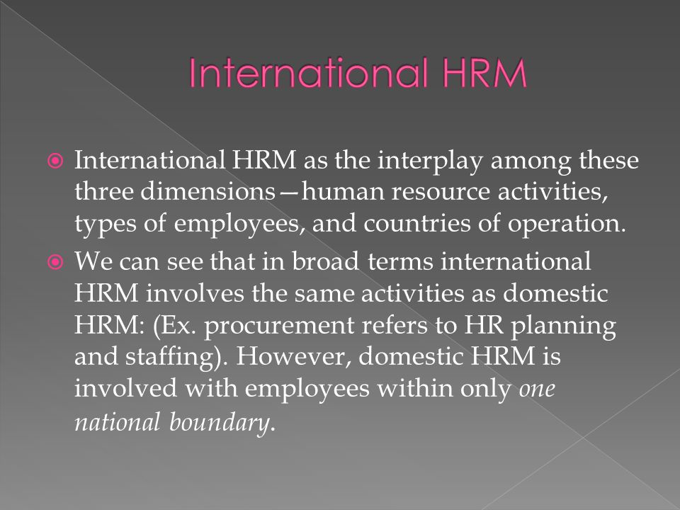 international hrm vs domestic hrm Three distinct, but linked, enablers of high-performance international hrm are   the project examined the differences between ihrm and hrm in a domestic   in china–western joint ventures: mne standardization versus localization.