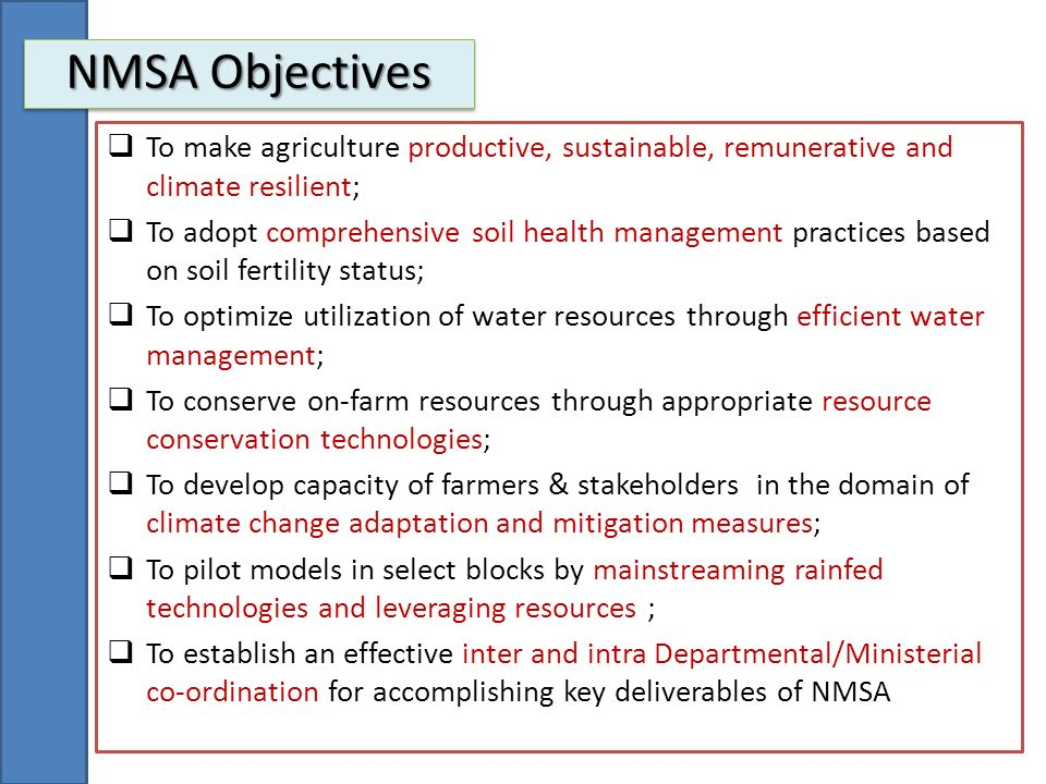 NMSA Objectives To make agriculture productive, sustainable, remunerative and climate resilient;