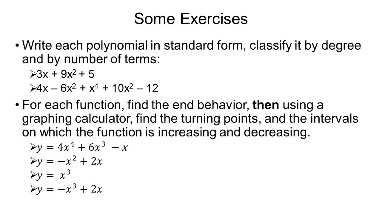 Polynomial functions some terminology ppt video online download some exercises write each polynomial in standard form classify it by degree and by number falaconquin