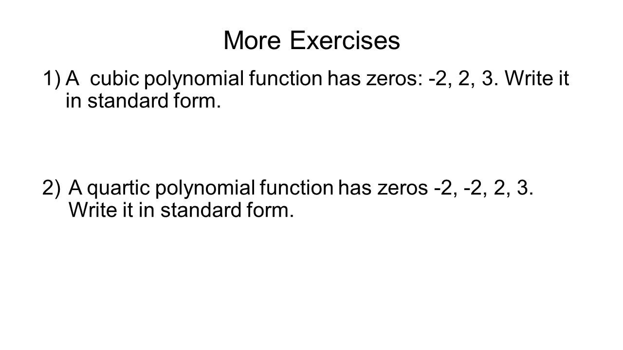 Polynomial functions some terminology ppt video online download write it in standard form more exercises a cubic polynomial function has zeros 2 2 3 falaconquin
