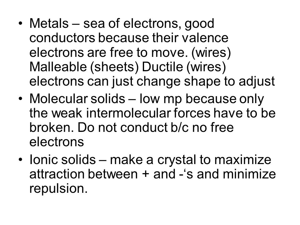 Metals – sea of electrons, good conductors because their valence electrons are free to move. (wires) Malleable (sheets) Ductile (wires) electrons can just change shape to adjust