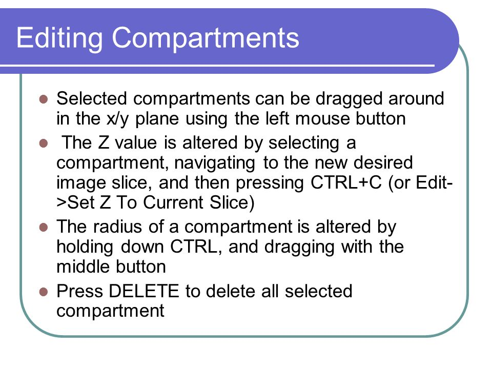 Editing Compartments Selected compartments can be dragged around in the x/y plane using the left mouse button.