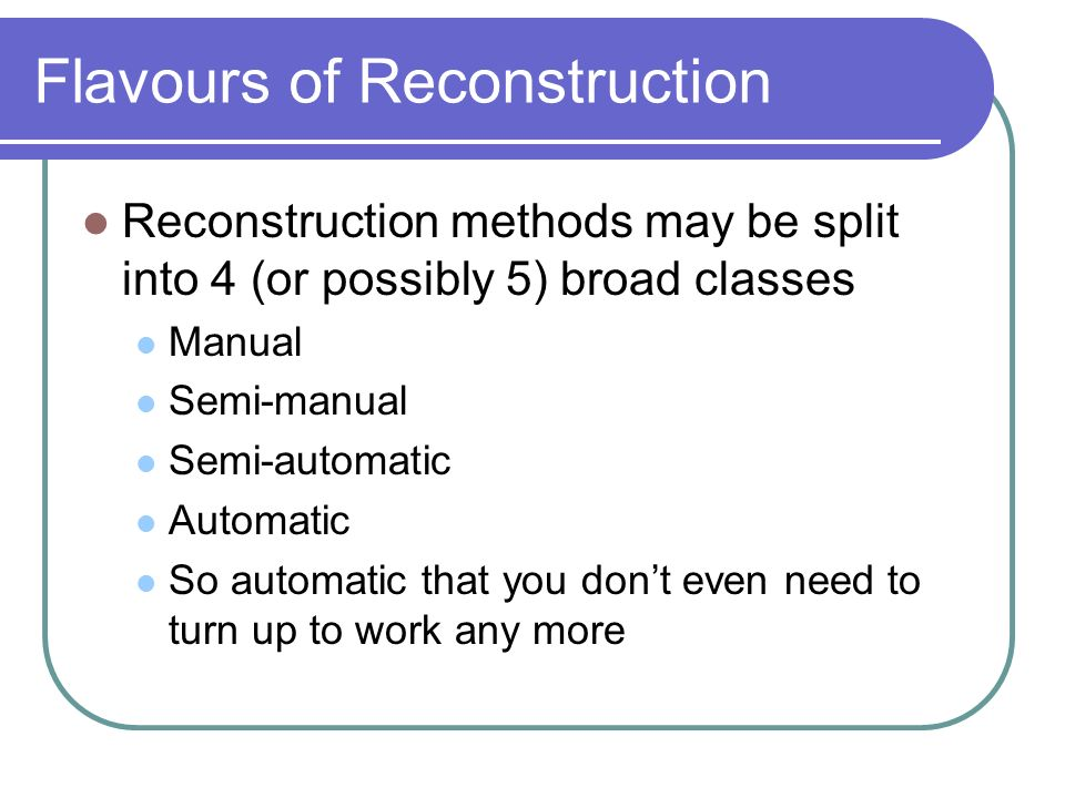 Flavours of Reconstruction