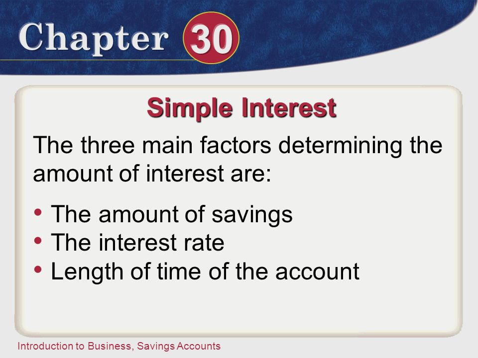 Simple Interest The three main factors determining the amount of interest are: The amount of savings.