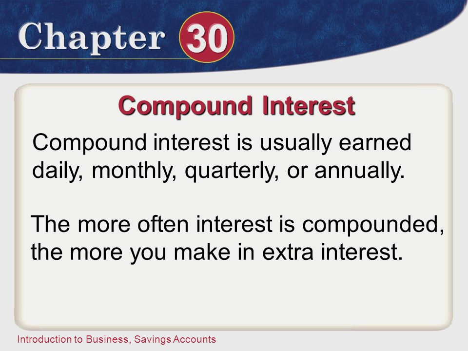 Compound Interest Compound interest is usually earned daily, monthly, quarterly, or annually.