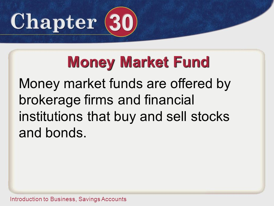 Money Market Fund Money market funds are offered by brokerage firms and financial institutions that buy and sell stocks and bonds.