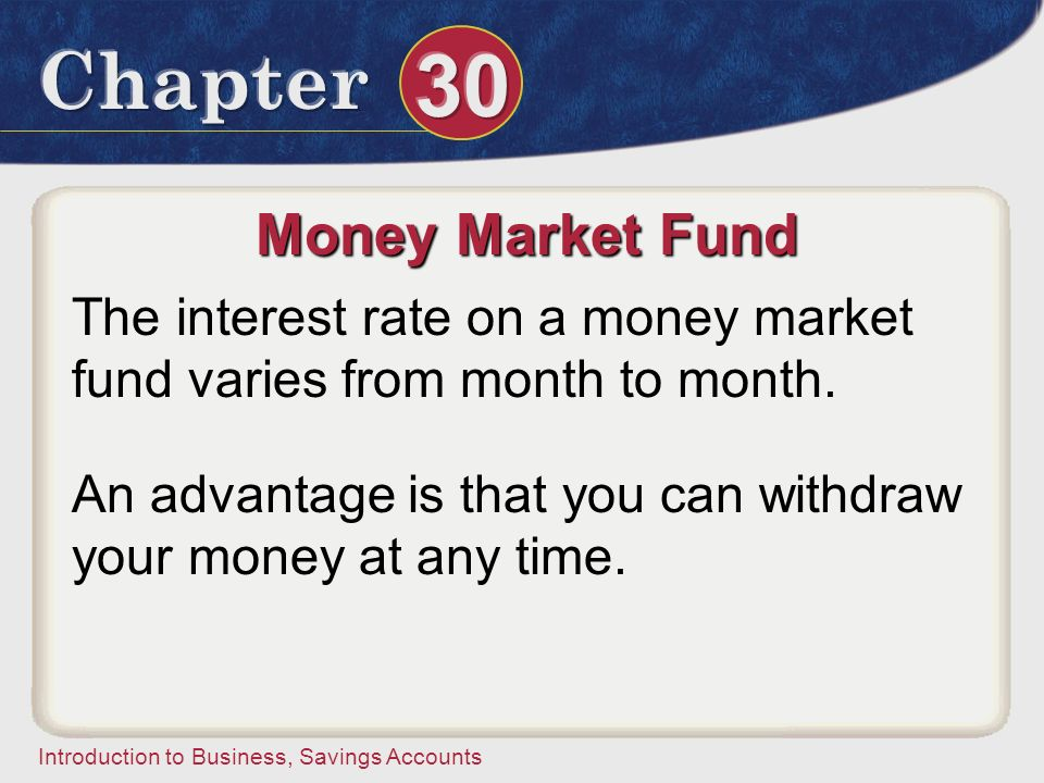 Money Market Fund The interest rate on a money market fund varies from month to month.