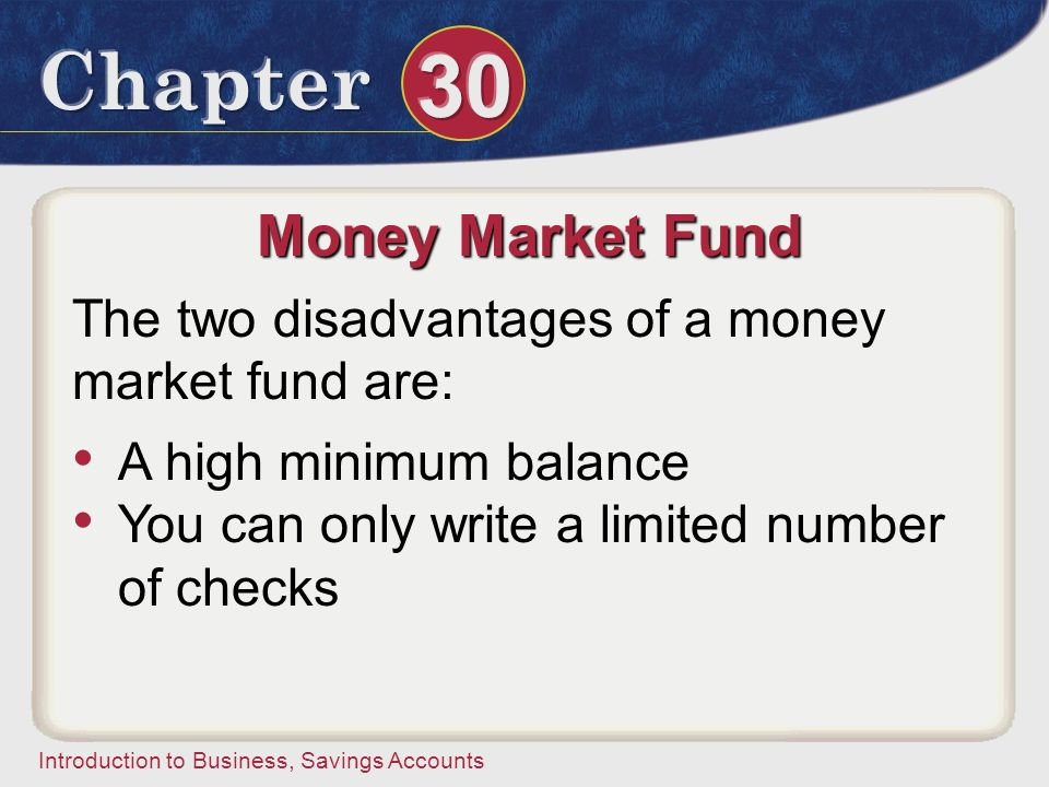 Money Market Fund The two disadvantages of a money market fund are: