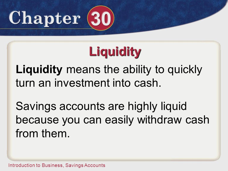 Liquidity Liquidity means the ability to quickly turn an investment into cash.
