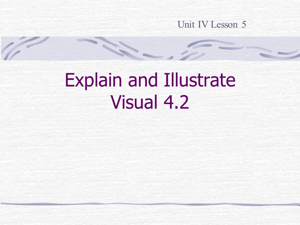 Explain and Illustrate Visual 4.2
