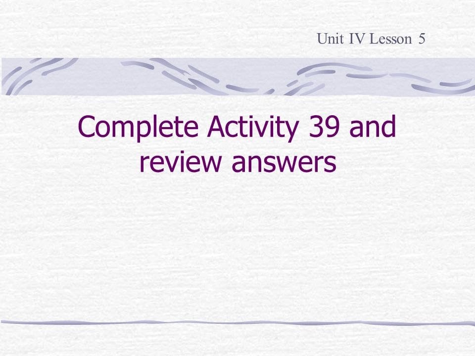 Complete Activity 39 and review answers
