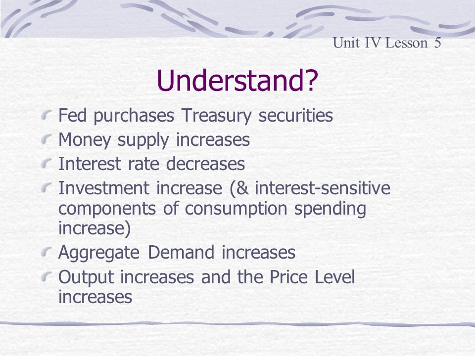 Understand Fed purchases Treasury securities Money supply increases