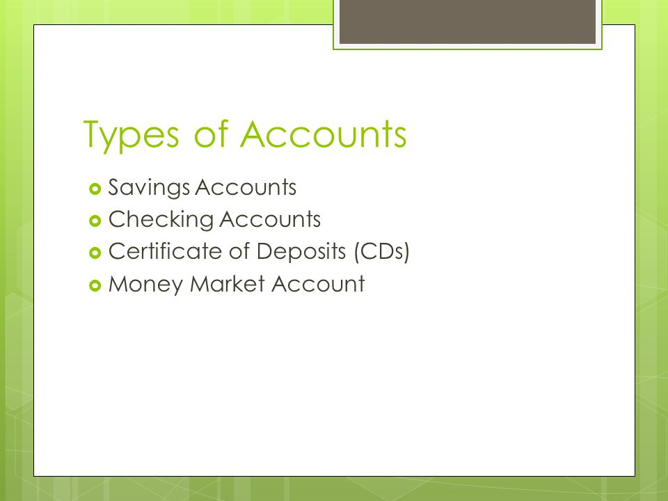 Types of Accounts Savings Accounts Checking Accounts