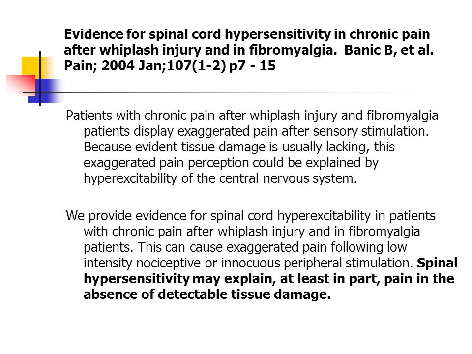 Evidence for spinal cord hypersensitivity in chronic pain after whiplash  injury and in fibromyalgia. Banic