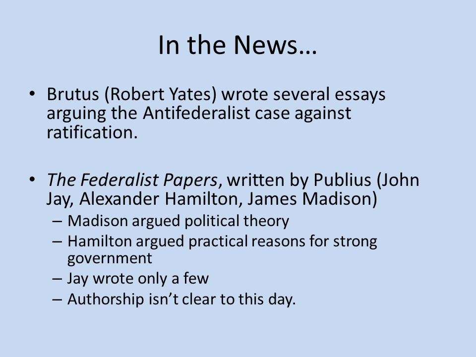 robert yates brutus essay summary New york antifederalists john lansing and robert yates informed governor clinton that there were two principles that brutus begins the essay with the.