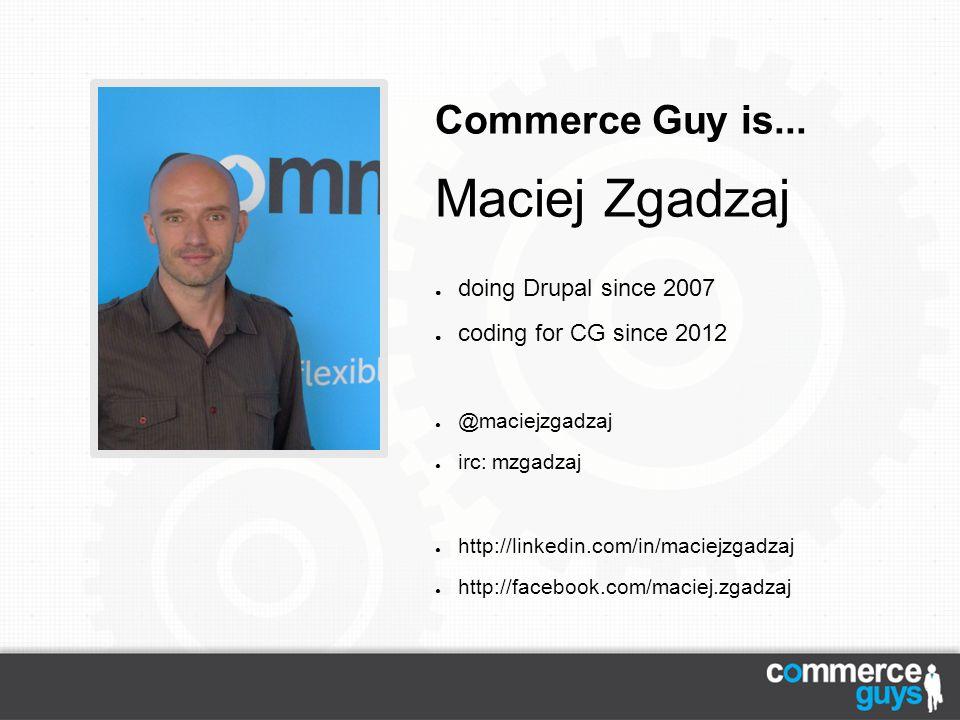 Maciej Zgadzaj Commerce Guy is... doing Drupal since 2007