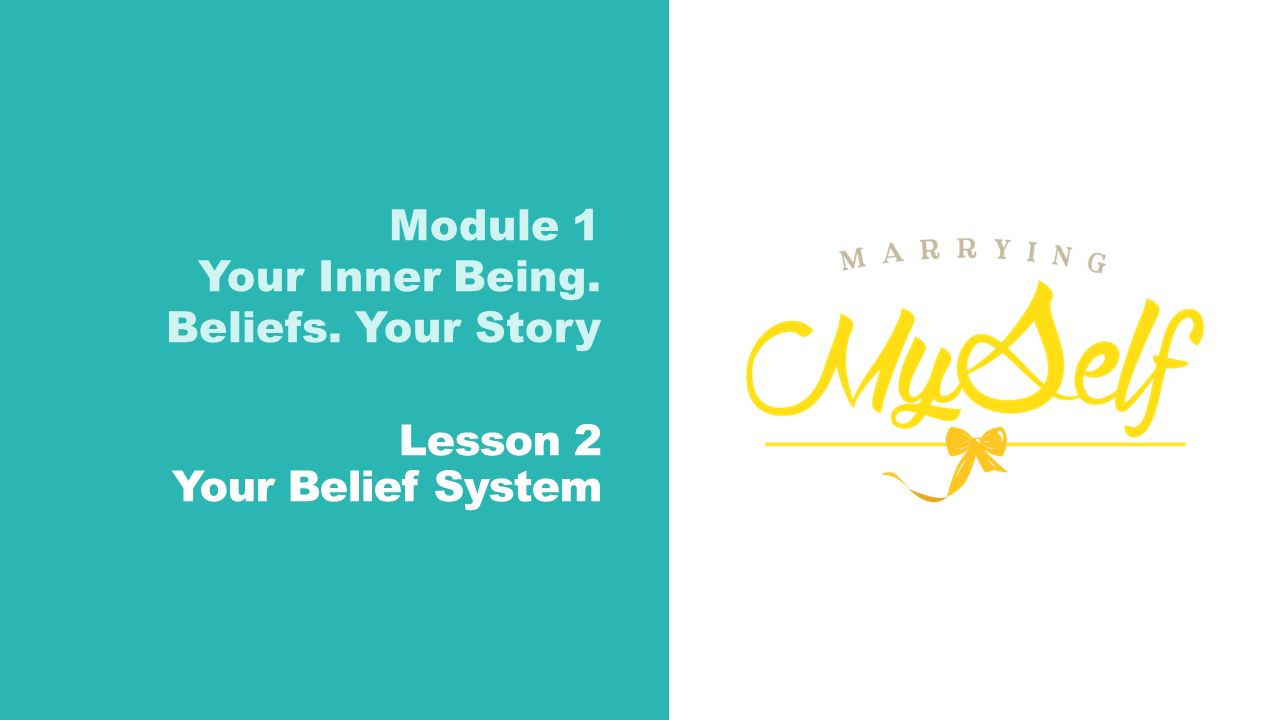 Module 1 Your Inner Being. Beliefs. Your Story Lesson 2 Your Belief System