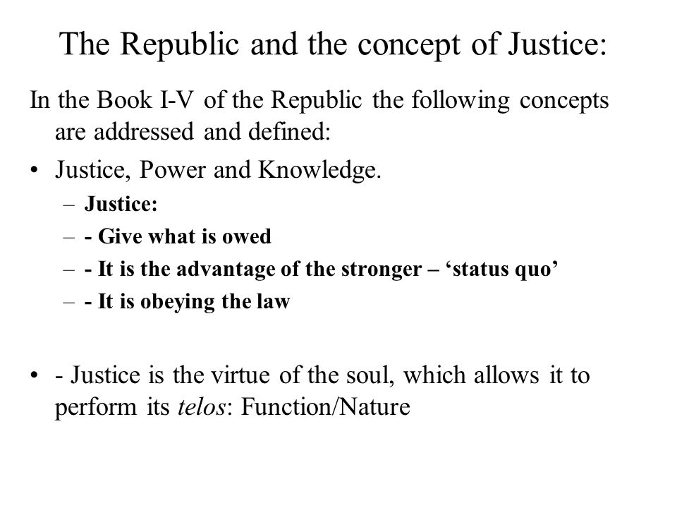 justice in the republic The argument of the republic is the search after justice, the nature of which is first hinted at by cephalus, the just and blameless old man–then discussed on.
