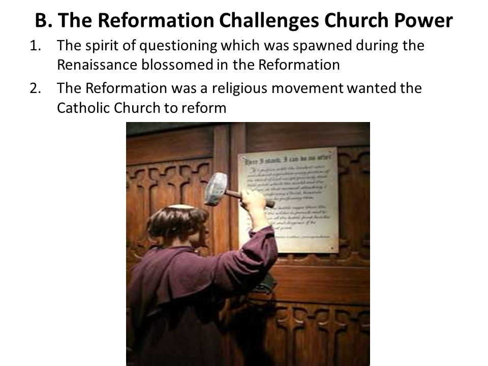 B. The Reformation Challenges Church Power