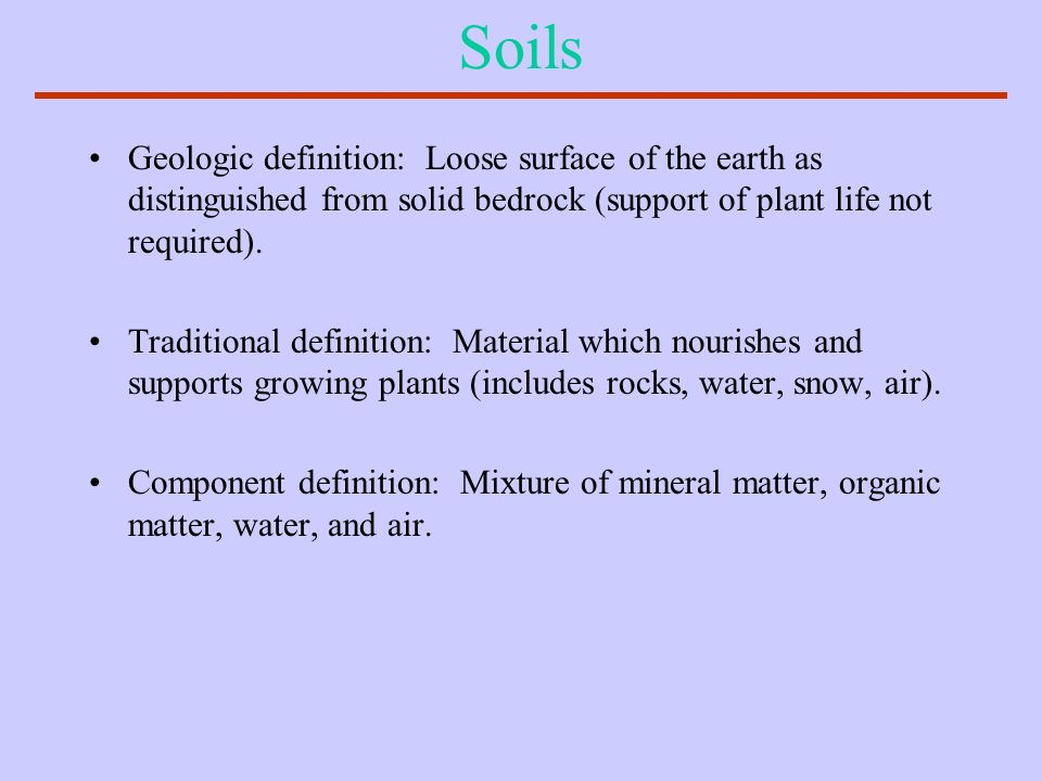 Soils Geologic definition: Loose surface of the earth as distinguished from solid bedrock (support of plant life not required).