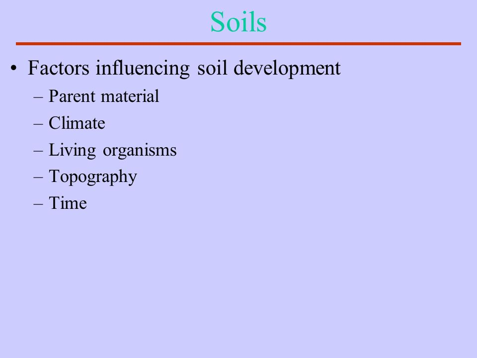 Soils Factors influencing soil development Parent material Climate