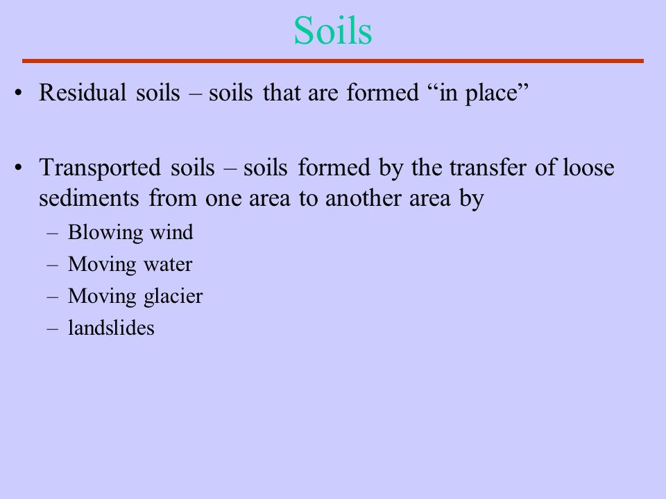 Soils Residual soils – soils that are formed in place
