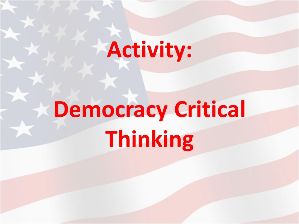 critical thinking and a democratic society Our legal studies major provides a cosmopolitan, liberal arts background focused on critical thinking, logical argumentation, the interpretation of complex issues and the fundamental principles that animate the life of a democratic society.