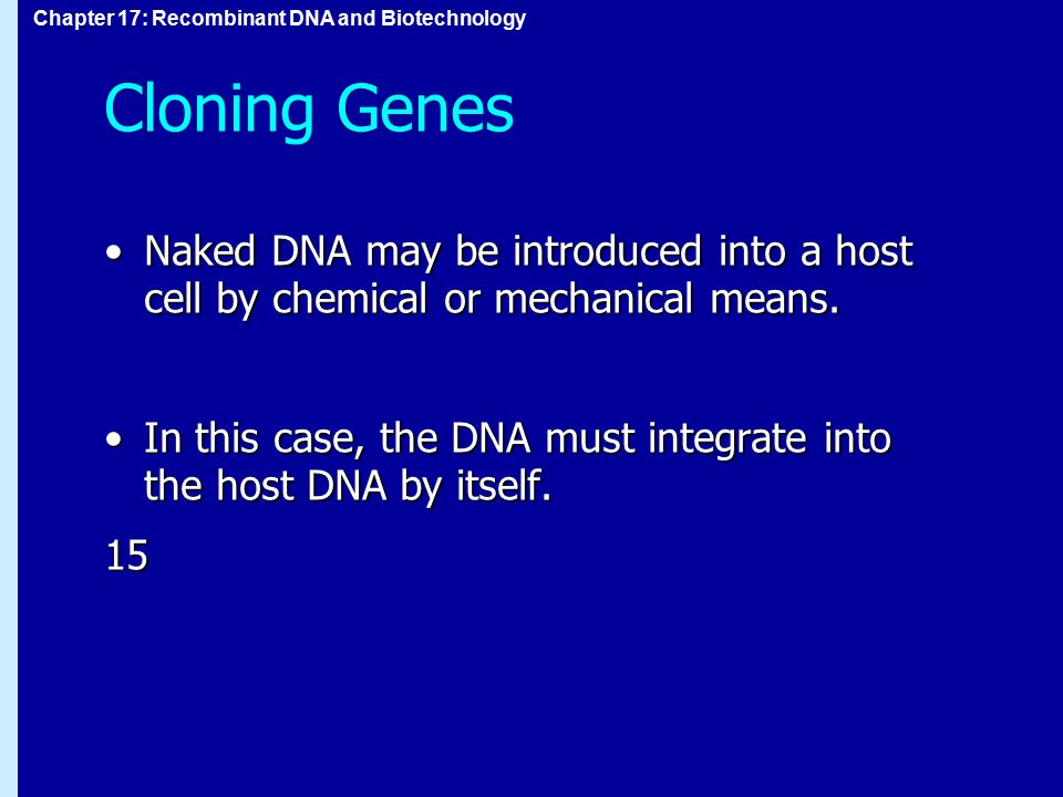 Cloning Genes Naked DNA may be introduced into a host cell by chemical or mechanical means.