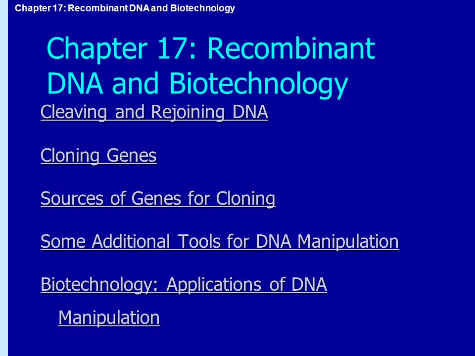 Chapter 17: Recombinant DNA and Biotechnology