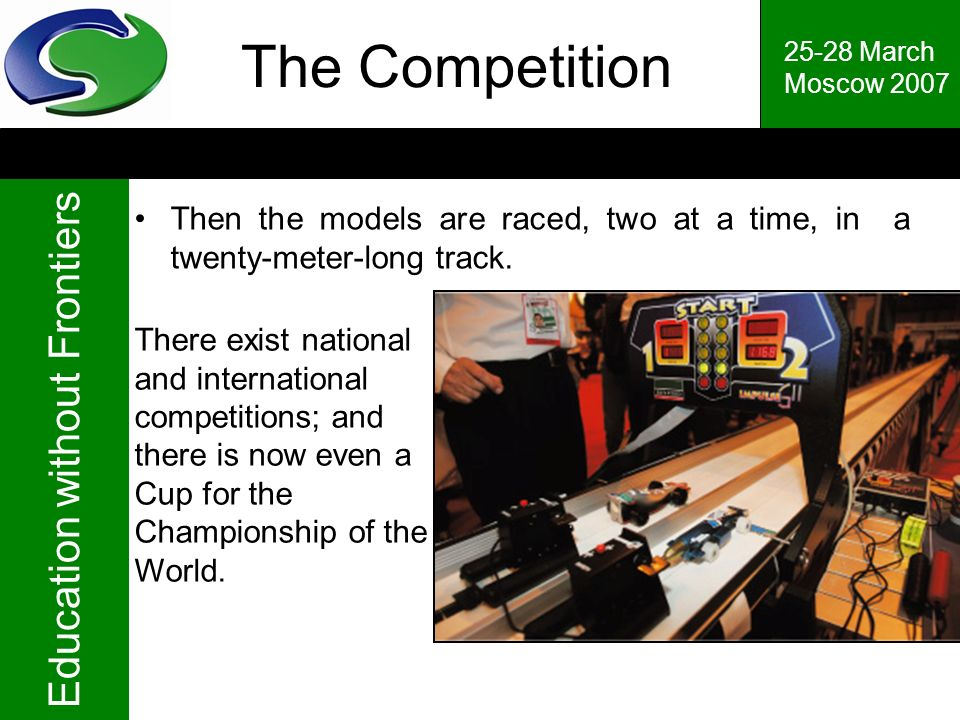 The Competition 25-28 March. Moscow 2007. Then the models are raced, two at a time, in a twenty-meter-long track.