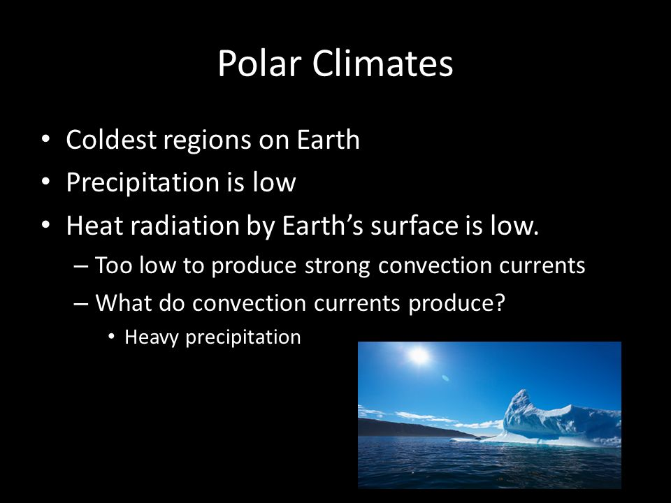Polar Climates Coldest regions on Earth Precipitation is low