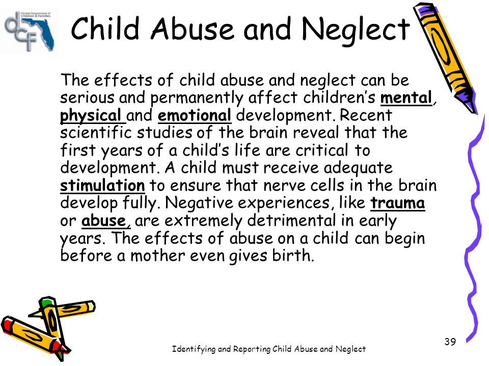 the cause and effects of child neglect Child neglect can cause severe developmental problems into adulthood however, brain size has never been considered an issue, until now.