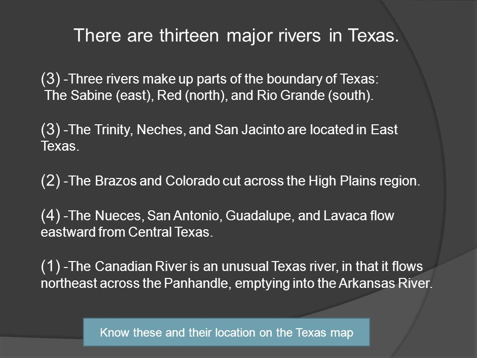 There are thirteen major rivers in Texas.