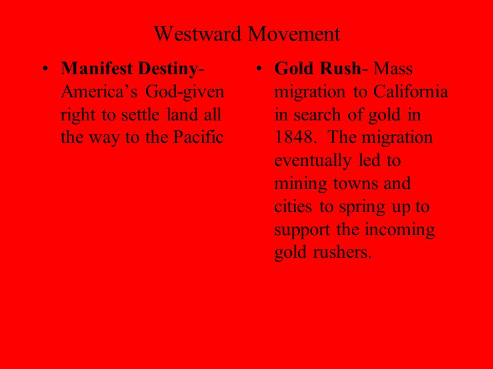 the westward movement manifest destiny President james polk stated that it was america's manifest destiny to settle north america from the atlantic ocean to the pacific ocean, and the people of america showed their agreement by pushing the borders of the united states across the mississippi river and ever westward.