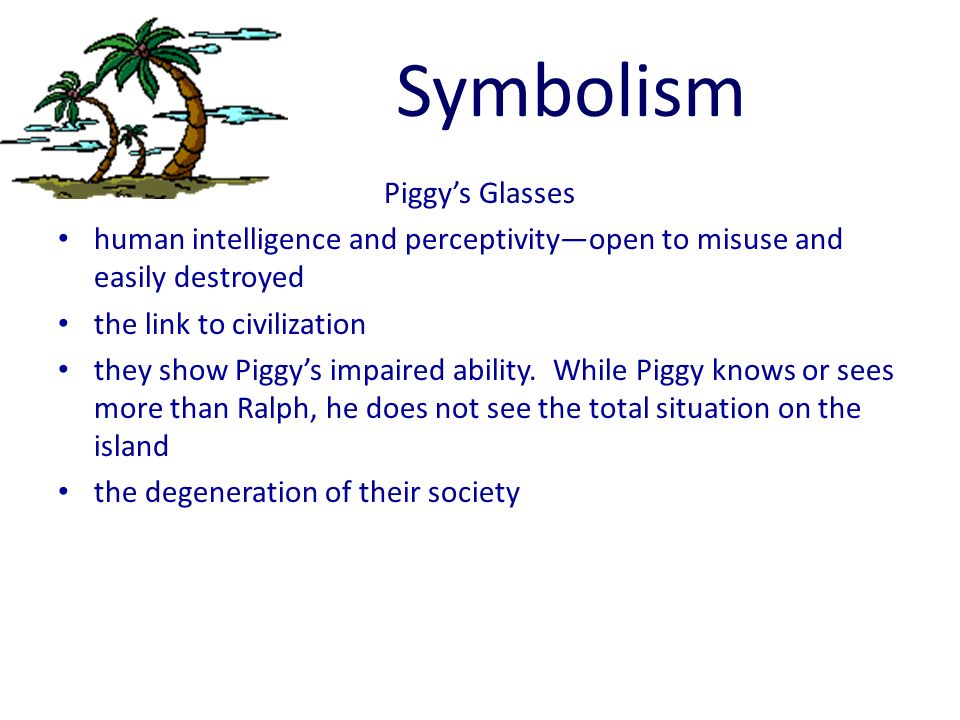 lord of the flies piggys glasses For my topic, i chose the symbolism of piggy's glasses in the novel lord of the flies by william goldingi chose this topic because piggy's glasses are an extremely significant symbol of multiple things.