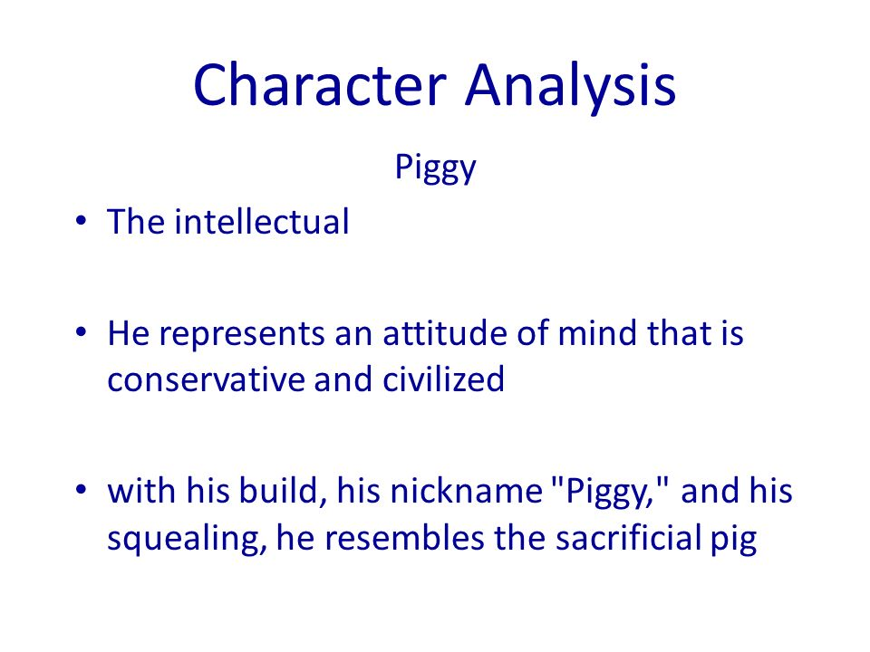 an analysis of the character piggy in lord of the flies by william golding On symbolic significance of characters in lord of the flies william golding, characters (william golding: 92) piggy suggests the real fear is the fear of.