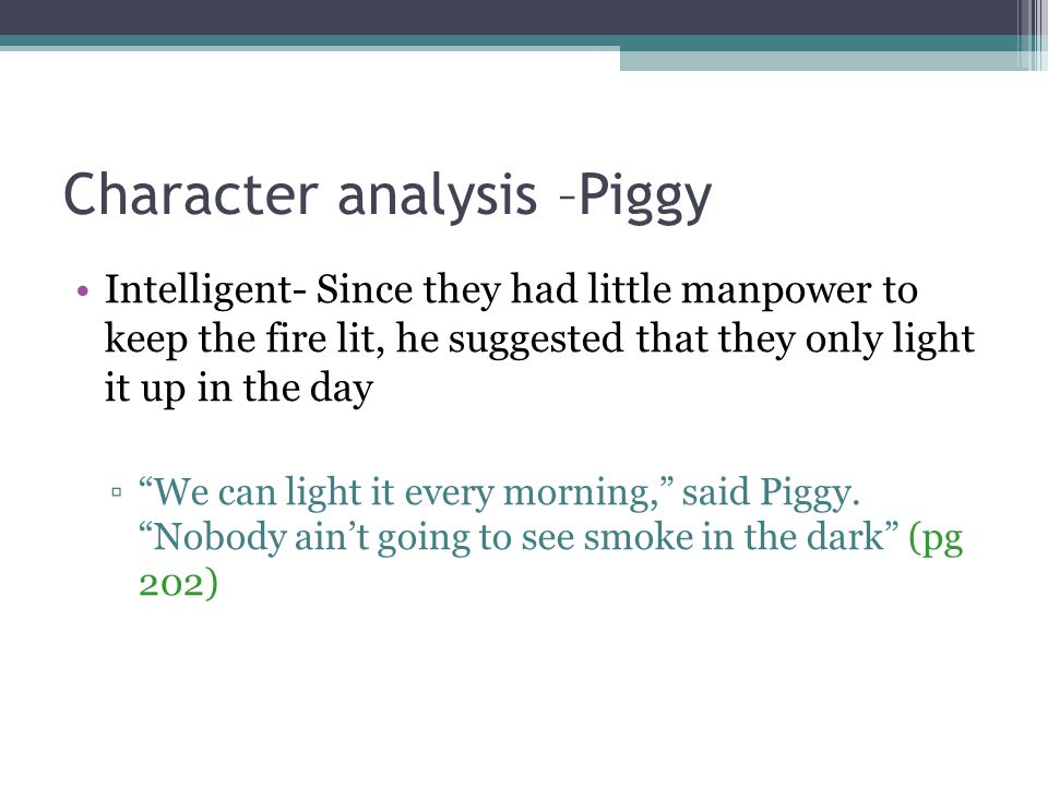 character sketch on piggy from lord As an allegory, lord of the flies has characters themselves represent traits  thus, these characters are not the typical developed characters of most fiction.
