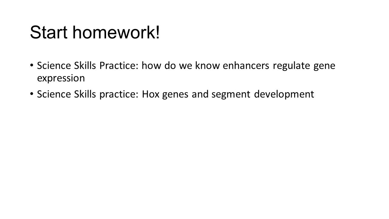 Start homework! Science Skills Practice: how do we know enhancers regulate gene expression.