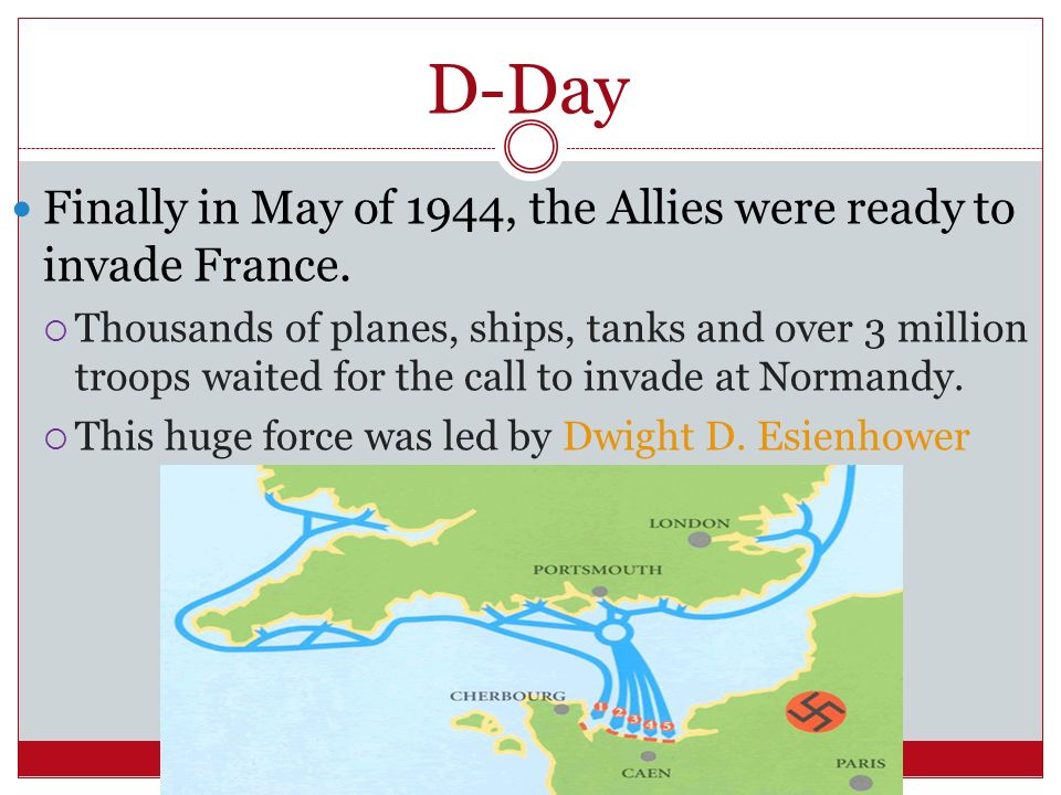 D-Day Finally in May of 1944, the Allies were ready to invade France.