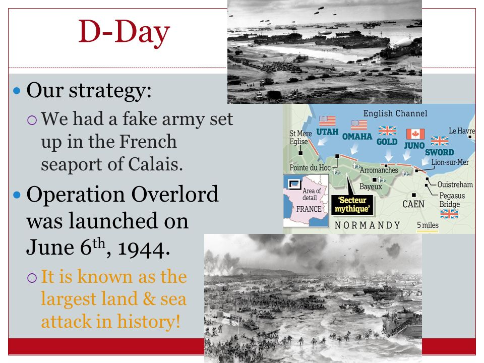 D-Day Operation Overlord was launched on June 6th, Our strategy:
