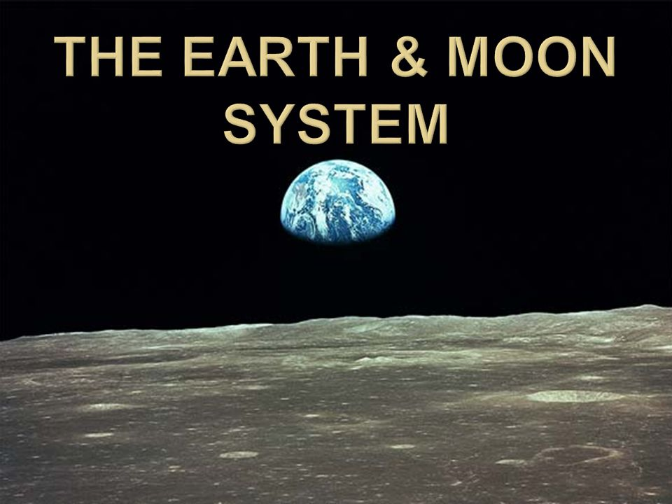The Earth & Moon System