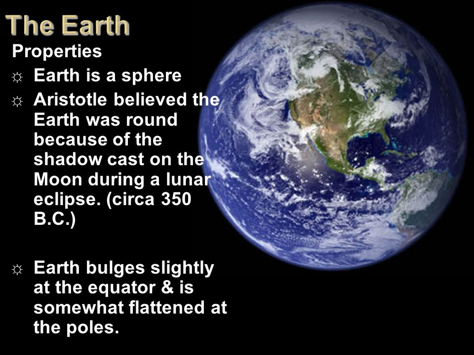 The Earth Properties Earth is a sphere