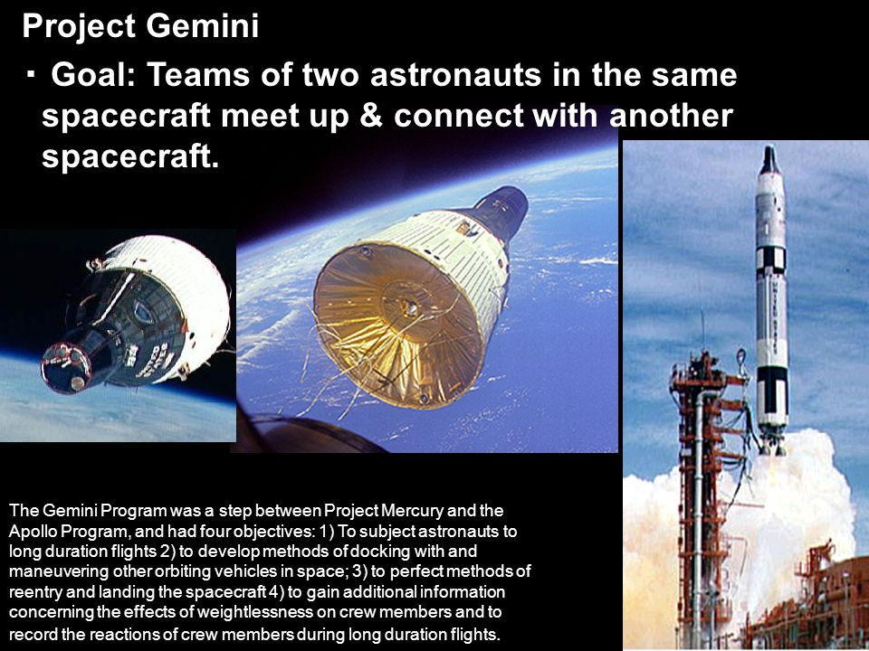 Project Gemini Goal: Teams of two astronauts in the same spacecraft meet up & connect with another spacecraft.