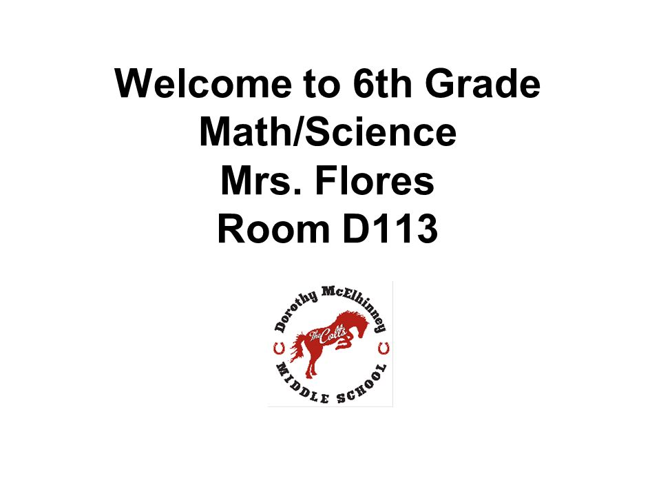Welcome To 6th Grade Math Science Mrs Flores Room D113