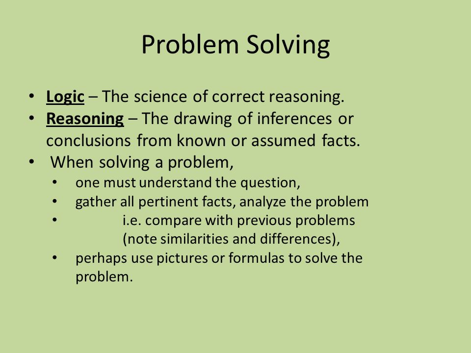 Problem Solving Logic – The science of correct reasoning.