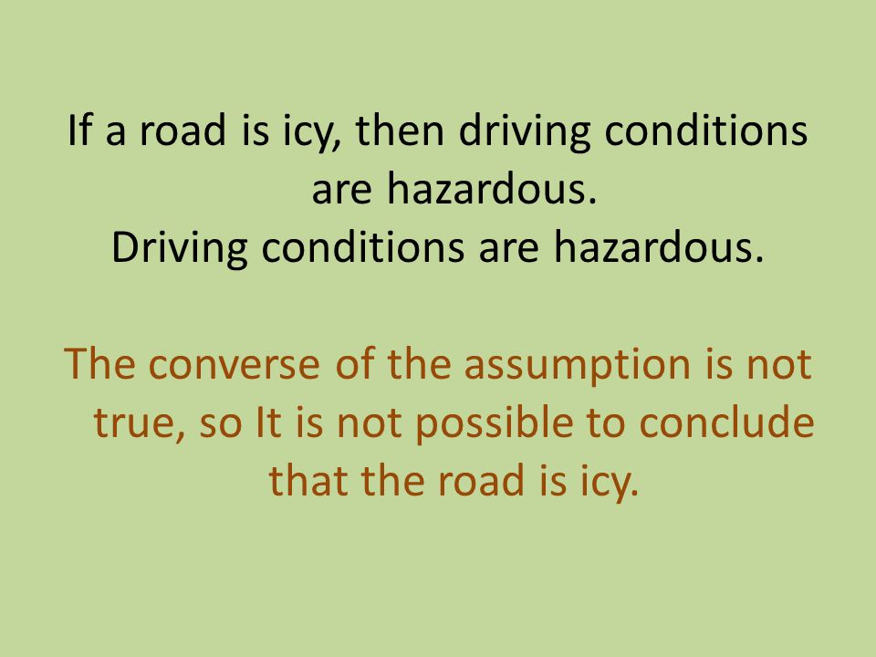 If a road is icy, then driving conditions are hazardous
