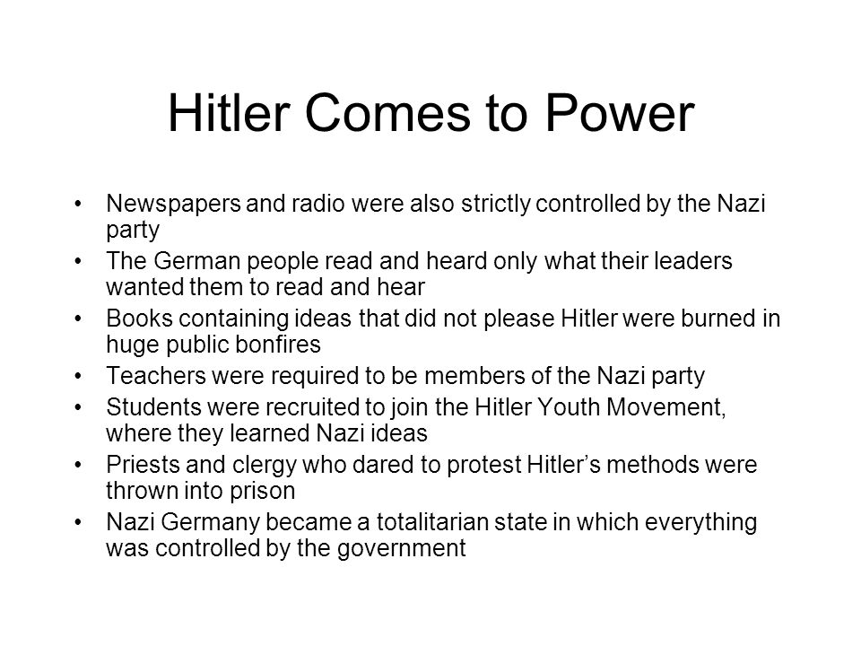 Hitler Comes to Power Newspapers and radio were also strictly controlled by the Nazi party.
