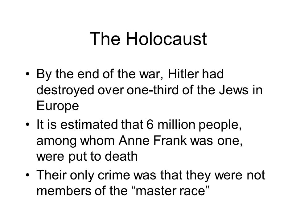 The Holocaust By the end of the war, Hitler had destroyed over one-third of the Jews in Europe.