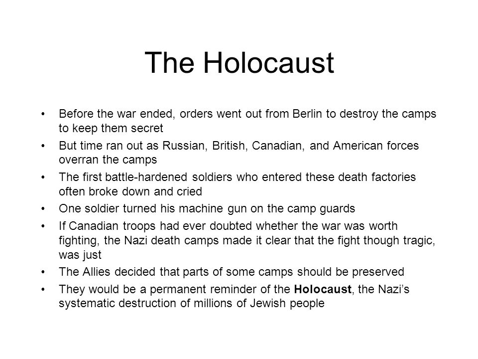 The Holocaust Before the war ended, orders went out from Berlin to destroy the camps to keep them secret.